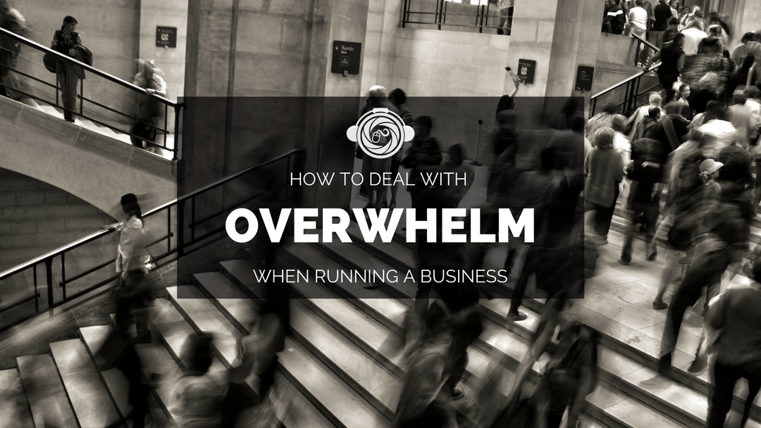 What To Do When You Feel Overwhelmed Running A Business
